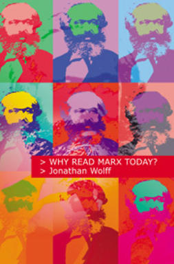 Wolff, Jonathan - Why Read Marx Today?, ebook