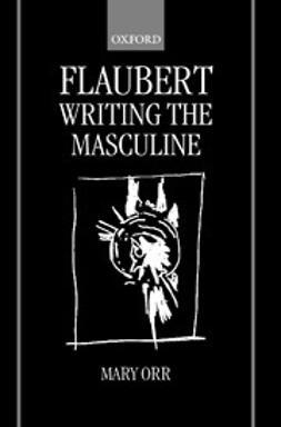 Orr, Mary - Flaubert: Writing the Masculine, ebook