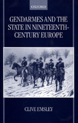 Emsley, Clive - Gendarmes and The State in Nineteenth-Century Europe, e-bok
