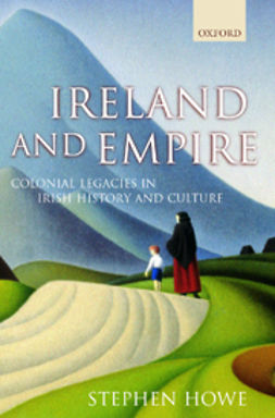 Howe, Stephen - Ireland and Empire: Colonial Legacies in Irish History and Culture, ebook