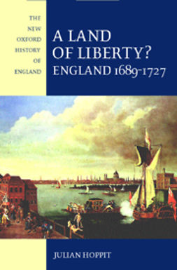 Hoppit, Julian - A Land of Liberty? England 1689-1727, ebook