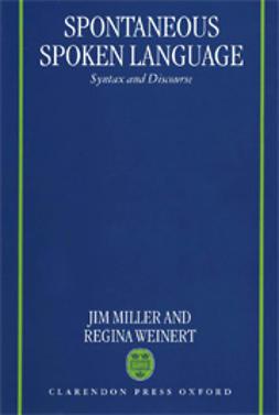 Miller, Jim - Spontaneous Spoken Language: Syntax and Discourse, e-bok