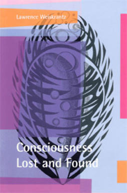 Weiskrantz, Lawrence - Consciousness Lost and Found: A Neuropsychological Exploration, ebook
