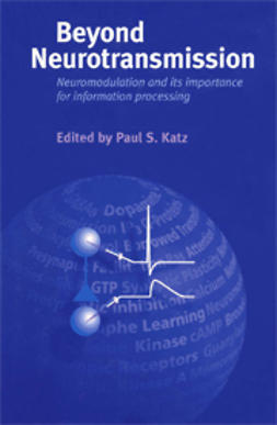 Katz, Paul S.  - Beyond Neurotransmission: Neuromodulation and its Importance for Information Processing, ebook
