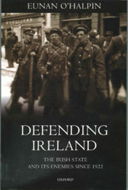 O'Halpin, Eunan - Defending Ireland: The Irish State and its Enemies since 1922, ebook