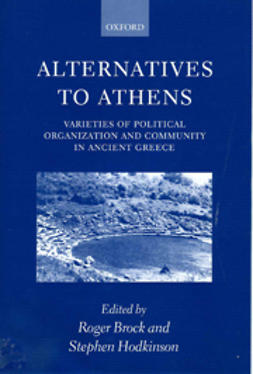 Brock, Roger  - Alternatives to Athens: Varieties of Political Organization and Community in Ancient Greece, ebook