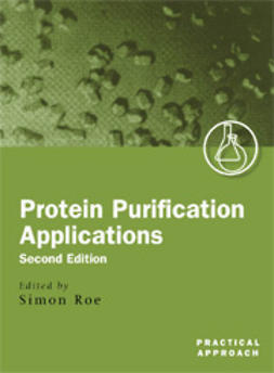 Roe, Simon  - Protein Purification Applications: A Practical Approach, Second Edition, e-kirja