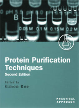 Roe, Simon  - Protein Purification Techniques: A Practical Approach, Second edition, e-kirja