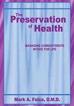 Falco, Mark A.  - The preservation of health: managing carbohydrate intake for life, e-kirja