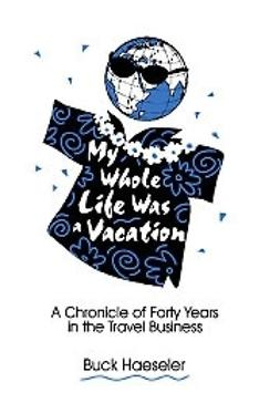 Haeseler, Buck - My whole life was a vacation, e-kirja