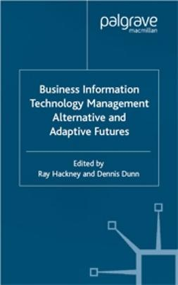 Dunn, Dennis - Business Information Technology Management Alternative and Adaptive Futures, e-kirja