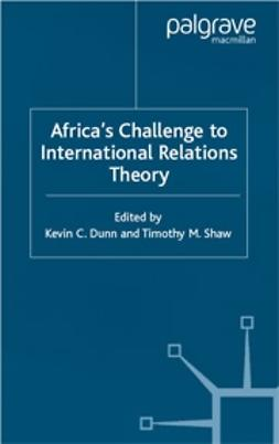 Dunn, Kevin C. - Africa's Challenge to International Relations Theory, ebook