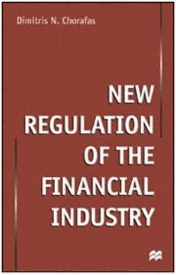 Chorafas, Dimitris N. - New Regulation of the Financial Industry, ebook