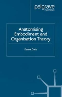 Dale, Karen - Anatomising Embodiment and Organisation Theory, e-kirja