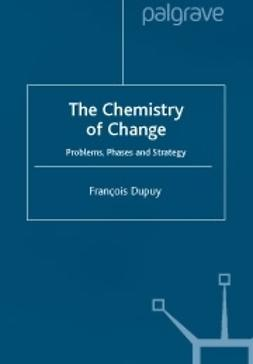 Dupuy, Francois - The chemistry of change -problems, phases and strategy, e-bok