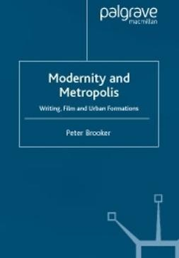 Brooker, Peter - Modernity and metropolis -Writing, film and urban formations, ebook