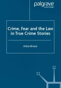 Biressi, Anita - Crime, fear and the law in true crime stories, ebook
