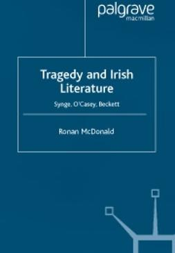 McDonald, Ronan - Tragedy and Irish literature -Synge, O'Casey, Beckett, ebook