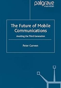 Curwen, Peter - The future of mobile communications , ebook