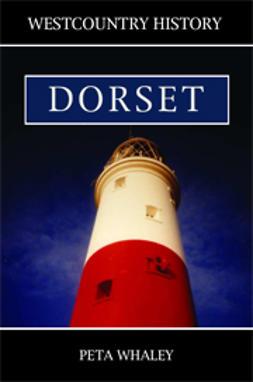 Whaley, Peta - Westcountry History: Dorset, ebook