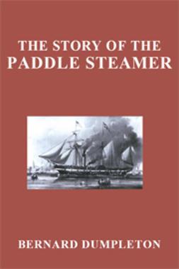 Dumpleton, Bernard - The Story of the Paddle Steamer, ebook