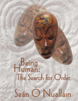Ó Nualláin, Sean - Being Human: The Search for Order, ebook