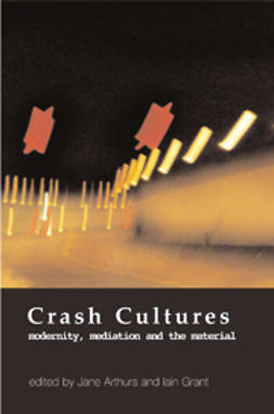 Arthurs, Jane  - Crash Cultures: Modernity, Mediation and the Material, ebook