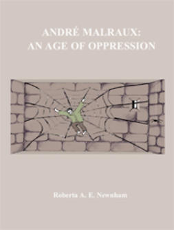 Newnham, Roberta A. E. - André Malraux: An Age of Oppression, e-kirja
