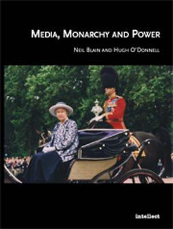 Blain, Neil - Media, Monarchy and Power, ebook