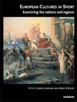 Krüger, Arnd  - European Cultures in Sport: Examining the Nations and Regions, ebook