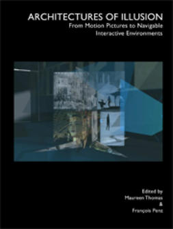 Penz, François  - Architectures of Illusion: From Motion Pictures to Navigable Interactive Environments, e-kirja