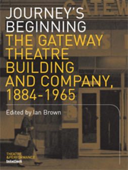 Brown, Ian  - Journey's Beginning: The Gateway Theatre Building and Company, 1884-1965, ebook