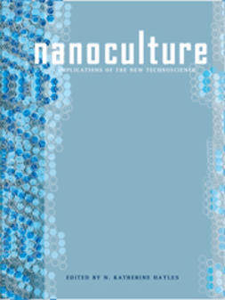 Hayles, N. Katherine  - Nanoculture: Implications of the New Technoscience, ebook