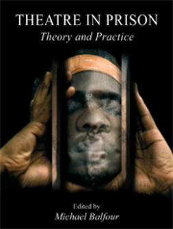 Balfour, Michael  - Theatre in Prison: Theory and Practice, e-kirja