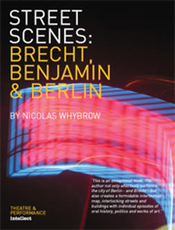 Whybrow, Nicolas - Street Scenes: Brecht, Benjamin and Berlin, ebook