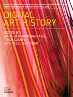 Bentkowska-Kafel, Anna  - Digital Art History: Computers and the History of Art Volume 1, ebook