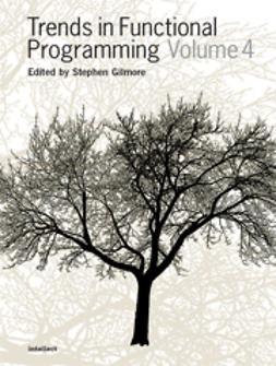 Gilmore, Stephen - Trends in Functional Programming Volume 4, ebook