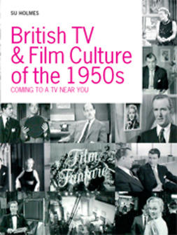 Holmes, Su - British TV & Film Culture of the 1950s: Coming to a TV near you, ebook