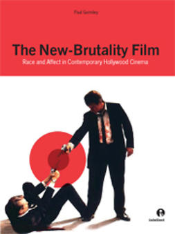 Gormley, Paul - The New-Brutality Film: Race and Affect in Contemporary Hollywood Cinema, e-kirja