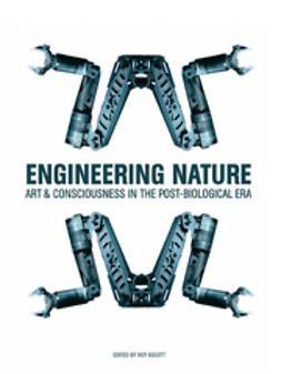 Ascott, Roy  - Engineering Nature: Art & Consciousness int the Post-Biological Era, ebook