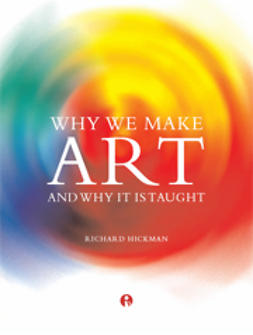 Hickman, Richard - Why We Make Art and Why It Is Taught, ebook