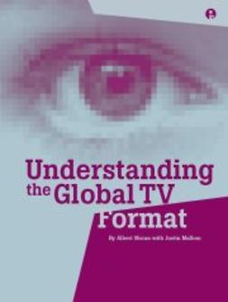 Malbon, Justin - Understanding the Global TV Format, ebook