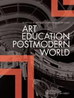 Hardy, Tom  - Art Education in a Postmodern World: Collected Essays, ebook