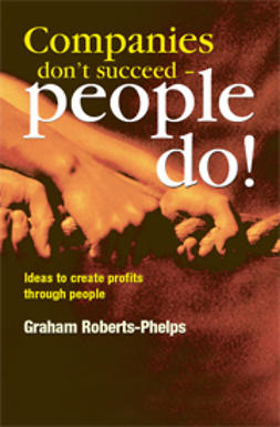Roberts-Phelps, Graham - Companies Don't Succeed - People Do! Ideas to Create Profits through People, ebook