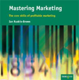 Ruskin-Brown, Ian - Mastering Marketing: The Core Skills of Profitable Marketing, ebook