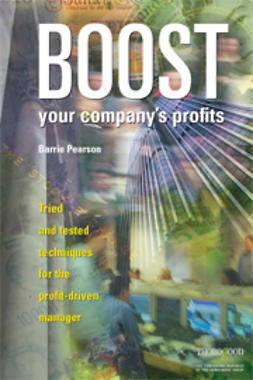 Pearson, Barrie - Boost Your Company's Profits: Tried and Tested Techniques for the Profit-Driven Manager, e-kirja