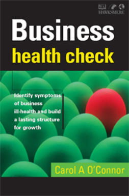 O´Connor, Carol A. - Business Health Check: Identify of Business Ill-Health and Build a Lasting Structure for Growth, e-kirja