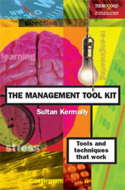 Kermally, Sultan - The Management Tool Kit: Tools and Techniques That Work, ebook