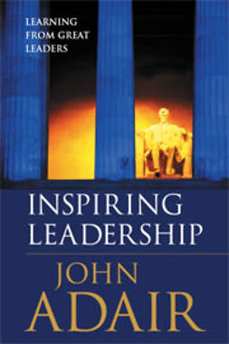 Adair, John - Inspiring Leadership - learning from great leaders, ebook