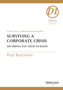 Batchelor, Paul - Surviving a Corporate Crisis - 100 Things You Need to Know, ebook